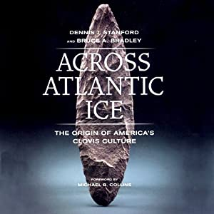 Across Atlantic Ice: The Origin of America's Clovis Culture | [Bruce A. Bruce A. Bradley, Denis J. Stanford]