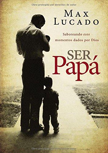 Ser Papa: Saboreando Esos Momentos Dados Por Dios = Dad Time