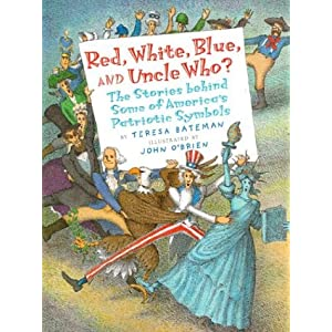 Red, White, Blue, and Uncle Who?: The Stories Behind Some of America's Patriotic Symbols