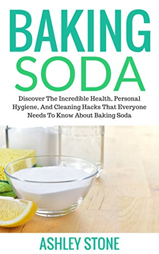 Baking Soda: Discover The Incredible Health, Personal Hygiene, And Cleaning Hacks That Everyone Needs To Know For Green House Cleaning (Baking Soda, DIY ... Natural Remedies, Green House Cleaning) (Magic Of Baking Soda compare prices)