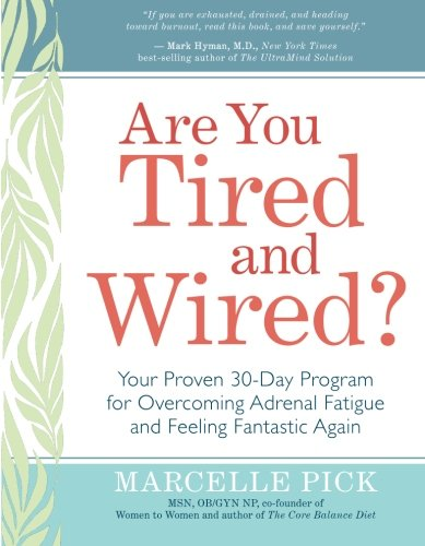 Are You Tired And Wired?: Your Proven 30-Day Program For Overcoming Adrenal Fatigue And Feeling Fantastic
