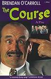 The Course: A Play (086278493X) by O'Carroll, Brendan