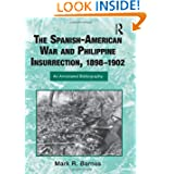 The Spanish-American War and Philippine Insurrection, 1898-1902: An Annotated Bibliography (Routledge Research...