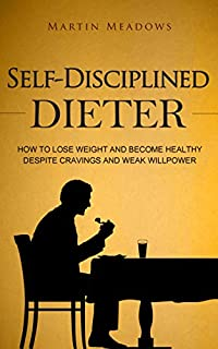 Self-disciplined Dieter: How To Lose Weight And Become Healthy Despite Cravings And Weak Willpower by Martin Meadows ebook deal