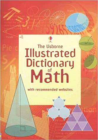 The Usborne Illustrated Dictionary of Math: Internet Referenced (Illustrated Dictionaries) written by Tori Large