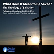 What Does It Mean to Be Saved?: The Theology of Salvation Lecture by Fr. André Brouillette SJ PhD STD Narrated by Fr. André Brouillette SJ PhD STD