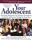 Your Adolescent: Emotional, Behavioral, and Cognitive Development from Early Adolescence Through the Teen Years