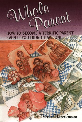 The Whole Parent : How To Become A Terrific Parent Even If You Didn'T Have One front-1079212