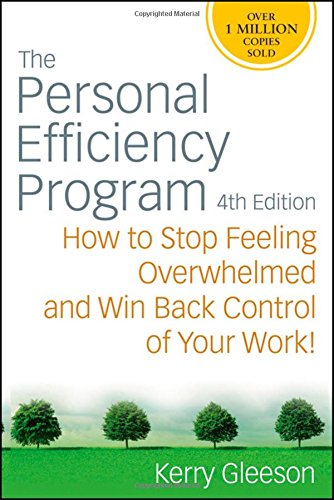 The Personal Efficiency Program: How to Stop Feeling Overwhelmed and Win Back Control of Your Work