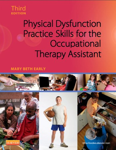 Physical Dysfunction Practice Skills for the Occupational Therapy Assistant, 3e, by Mary Beth Early MS  OTR/L
