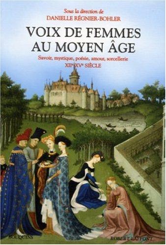 Voix de femmes au Moyen Age : Savoir, mystique, poésie, amour, sorcellerie 12e-15e siècle