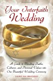 Your Interfaith Wedding: A Guide to Blending Faiths, Cultures, and Personal Values into One Beautiful Wedding Ceremony