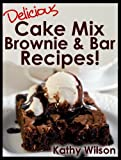 img - for Delicious Cake Mix Brownie & Bar Recipes! (Delicious Cake Mix Desserts! Book 1) book / textbook / text book