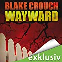 Wayward (Wayward Pines 2) Audiobook by Blake Crouch Narrated by Viktor Neumann