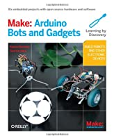 Make: Arduino Bots and Gadgets: Six Embedded Projects with Open Source Hardware and Software ebook download