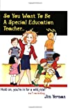 img - for So You Want to Be a Special Education Teacher book / textbook / text book