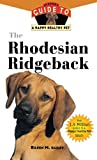 Eileen M. Bailey The Rhodesian Ridgeback: An Owner's Guide to a Happy Healthy Pet (Your Happy Healthy Pet Guides)