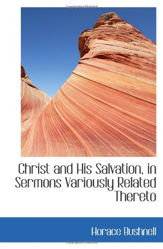 Christ And His Salvation, In Sermons Variously Related Thereto
