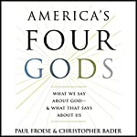 America's Four Gods: What We Say About God - & What That Says About Us | Paul Froese,Christopher Bader