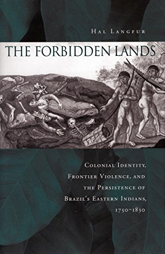The Forbidden Lands: Colonial Identity, Frontier Violence, and the Persistence of Brazil's Eastern Indians, 1750-1830