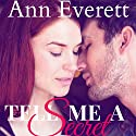Tell Me a Secret Audiobook by Ann Everett Narrated by Sarah Pavelec