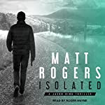 Isolated: Jason King Series, Book 1   Matt Rogers