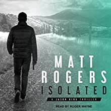 Isolated: Jason King Series, Book 1 Audiobook by Matt Rogers Narrated by Roger Wayne