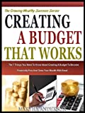 CREATING A BUDGET THAT WORKS: The 7 Things You need To Know About Creating A Budget To Become Financially Free And Grow Your Wealth With Ease (The Easy Growing Wealth Series)
