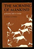 The morning of mankind;: Prehistoric man in Europe