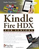 Kindle Fire HDX for Seniors: Step-by-Step Instructions to Work With the Kindle F...