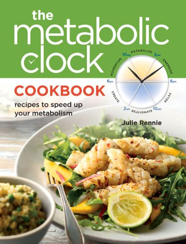 The Metabolic Clock Cookbook: Recipes to Speed Up Your Metabolism