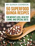 My Quinoa Cookbook: 50 Superfood Quinoa Recipes For Weight Loss, Healthy Living, And Special Diets