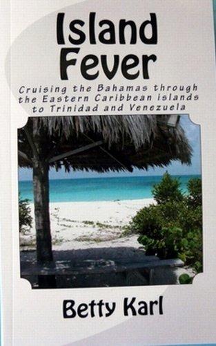 Betty Karl - Island Fever - Cruising the Bahamas, Caribbean Islands (English Edition)