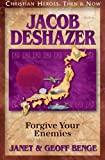 Jacob DeShazer: Forgive Your Enemies (Christian Heroes : Then & Now)