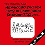 Hannah Ensor You Know You Have Have Hypermobility Syndrome (HMS) or Ehler Danlos Syndrome (EDS) When...