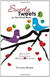 Sweety Tweets in a Fast-Paced World: How to Stay Connected in 120 Characters or Less!
