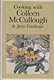 COOKING WITH COLLEEN McCULLOUGH & JEAN EASTHOPE (0063120518) by Anonymous