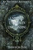 img - for Unbowed, Unbroken, Unrelenting: An Antihero Anthology (A DLP Anthology) (Volume 1) book / textbook / text book