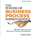 The Power of Business Process Improvement 2nd Edition: 10 Simple Steps to Increase Effectiveness, Efficiency, and Adaptability | Susan Page