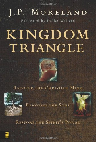Kingdom Triangle: Recover the Christian Mind, Renovate the Soul, Restore the Spirit&#039;s Power