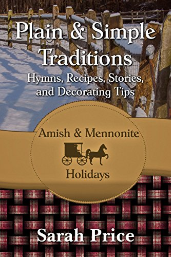 Plain & Simple Traditions: Amish & Mennonite Holidays by Sarah Price