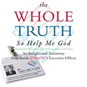 The Whole Truth... So Help Me God: An Enlightened Testimony from Inside Enron's Executive Offices | [Cindy Kay Olson]