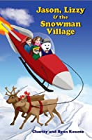 Jason, Lizzy and the Snowman Village: Jason and Lizzy's Legendary Adventures (Volume 1)