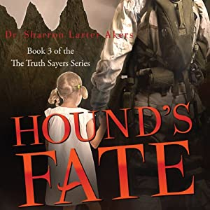 Hound's Fate: The Truth Sayers Series, Book 3 | [Sharron Larter Akers]