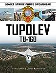 Tupolev Tu 160: Soviet Strike Force S...