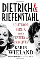 Dietrich & Riefenstahl: Hollywood, Berlin, and a Century in Two Lives