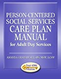 img - for Person-Centered Social Services Care Plan Manual for Adult Day Services book / textbook / text book