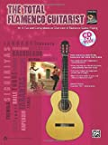 The Total Flamenco Guitarist: A Fun and Comprehensive Overview of Flamenco Guitar Playing  (Book & CD) (Total Guitarist)