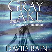 Gray Lake: A Novel of Crime and Supernatural Horror (       UNABRIDGED) by David Bain Narrated by James Foster