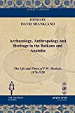 Archaeology, Anthropology and Heritage in the Balkans and Anatolia: The Life and Times of F.W. Hasluck, 1878-1920 (Analecta Isisiana: Ottoman and Turkish Studies)